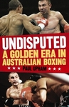 """UNDISPUTED: A Golden Era in Australian Boxing"" book now on sale"